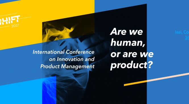 TechShift 2017 , singura conferință internațională din zona Moldovei care vorbește despre inovație și produs